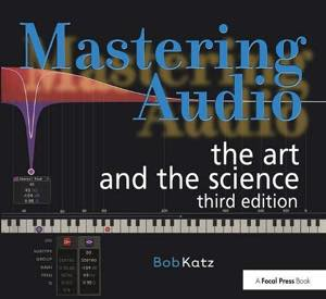 Mastering Audio: The Art and the Science / Bob Katz